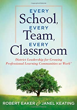 Every School, Every Team, Every Classroom: District Leadership for Growing Professional Learning Communities at Work 9781936765096