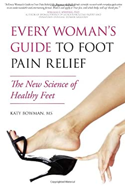 Every Woman's Guide to Foot Pain Relief: The New Science of Healthy Feet 9781936661077