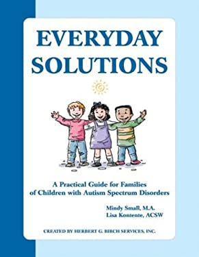 Everyday Solutions: A Practical Guide for Families of Children with Autism Spectrum Disorders 9781931282253