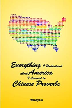 Everything I Understand about America I Learned in Chinese Proverbs 9781931907521