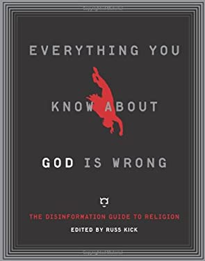 Everything You Know about God Is Wrong: The Disinformation Guide to Religion 9781932857597