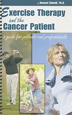 Exercise Therapy and the Cancer Patient: A Guide for Health Care Professionals and Their Patients 9781932783711