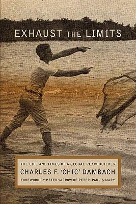 Exhaust the Limits: The Life and Times of a Global Peacebuilder 9781934074572