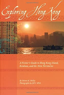 Exploring Hong Kong: A Visitor's Guide to Hong Kong Island, Kowloon, and the New Territories 9781934159163