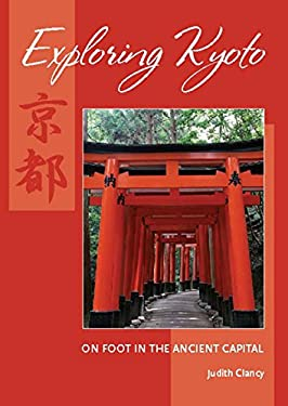 Exploring Kyoto: On Foot in the Ancient Capital 9781933330648