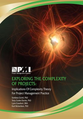 Exploring the Complexity of Projects: Implications of Complexity Theory for Project Management Practice 9781933890951