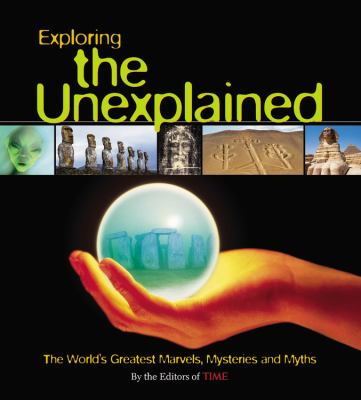 Exploring the Unexplained: The World's Greatest Marvels, Mysteries and Myths 9781933405162