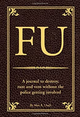 FU: A Journal to Destroy, Rant and Vent Without the Police Getting Involved 9781934386620