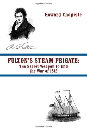 Fulton's Steam Frigate: The Secret Weapon to End the War of 1812 9781935585848