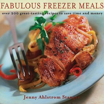 Fabulous Freezer Meals: Over 200 Great-Tasting Recipes to Save Time and Money 9781935217381