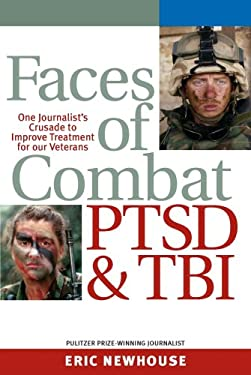 Faces of Combat, PTSD and TBI: One Journalist's Crusade to Improve Treatment for Our Veterans 9781930461062