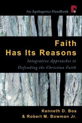 Faith Has Its Reasons: Integrative Approaches to Defending the Christian Faith 9781932805345