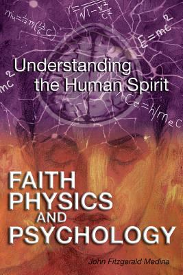Faith, Physics, and Psychology: Rethinking Society and the Human Spirit 9781931847308