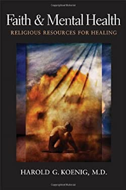 Faith and Mental Health: Religious Resources for Healing 9781932031911