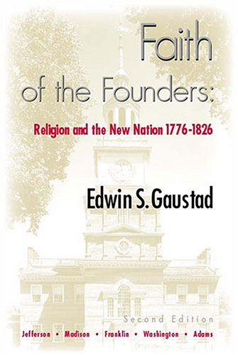 Faith of the Founders: Religion and the New Nation, 1776-1826 9781932792096