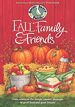 Fall, Family & Friends: Come Celebrate the Simple Country Pleasures of Good Food and Good Friends! 9781931890885
