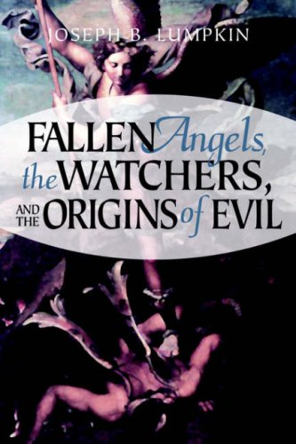 Fallen Angels, the Watchers, and the Origins of Evil 9781933580104