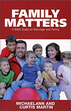 Family Matters: A Bible Study on Marriage and Family 9781931018142
