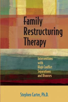 Family Restructuring Therapy: Interventions with High Conflict Separations and Divorces 9781936268399