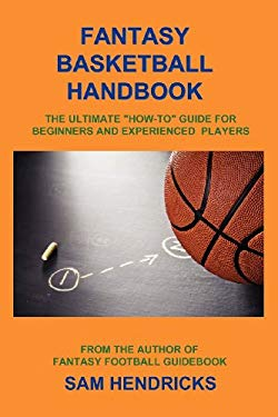 """Fantasy Basketball Handbook: The Ultimate """"How-To"""" Guide for Beginners and Experienced Players"""