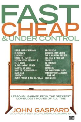 Fast, Cheap, and Under Control: Lessons from the Greatest Low-Budget Movies of All Time 9781932907155