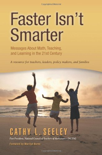 Faster Isn't Smarter: Messages about Math, Teaching, and Learning in the 21st Century: A Resource for Teachers, Leaders, Policy Makers, and 9781935099031