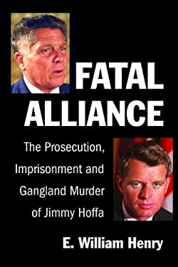 Fatal Alliance: The Prosecution, Imprisonment and Gangland Murder of Jimmy Hoffa 9781938183010