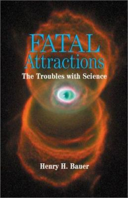 Fatal Attractions: The Troubles with Science 9781931044288