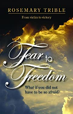 Fear to Freedom: From Victim to Victory 9781935265092