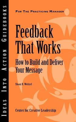 Feedback That Works: How to Build and Deliver Your Message 9781932973716