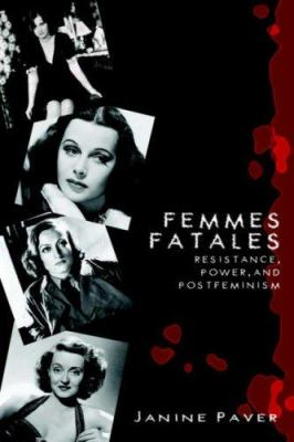 Femmes Fatales: Resistance, Power, and Postfeminism 9781933265834