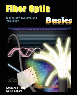 Fiber Optic Basics; Technology, Systems and Installation 9781932813869