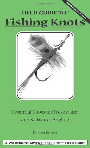 Field Guide to Fishing Knots: Essential Knots for Freshwater and Saltwater Angling 9781932098037