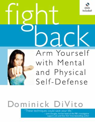 Fight Back: Arm Yourself with Mental and Physical Self-Defense 9781931722469