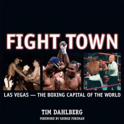 Fight Town: Las Vegas -- The Boxing Capital of the World 9781932173666