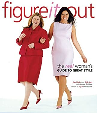 Figure It Out!: The Real Woman's Guide to Great Style 9781931543613