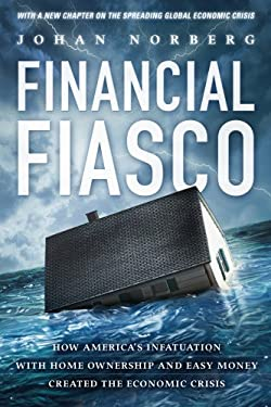 Financial Fiasco: How America's Infatuation with Home Ownership and Easy Money Created the Economic Crisis, with a New Afterword by the 9781937184414