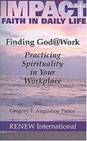Finding God @ Work: Practicing Spirituality in Your Workplace 7785098