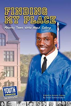 Finding My Place: Minority Teens Write about College 9781935552291