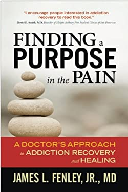 Finding a Purpose in the Pain: A Doctor's Approach to Addiction Recovery and Healing 9781936290710