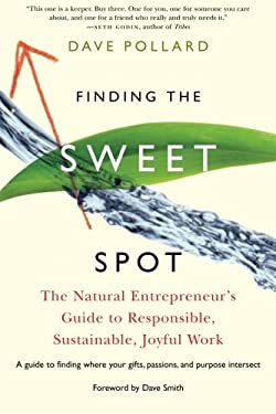 Finding the Sweet Spot: The Natural Entrepreneur's Guide to Responsible, Sustainable, Joyful Work 9781933392905