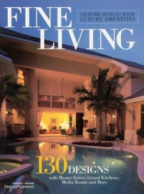 Fine Living: 130 Home Designs with Luxury Amenities 9781931131247