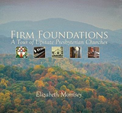 Firm Foundations: A Tour of Upstate Presbyterian Churches 9781935507192