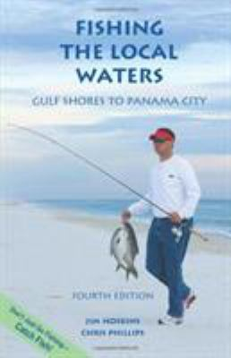 Fishing the Local Waters: Gulf Shores to Panama City 9781931644495