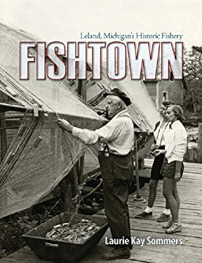 Fishtown: Leland Michigan's Historic Fishery 9781933926469