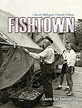 Fishtown: Leland Michigan's Historic Fishery