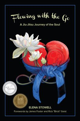Flowing with the Go: A Jiu-Jitsu Journey of the Soul 9781937084622