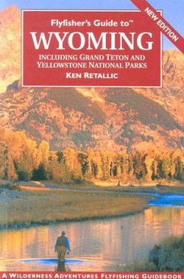 Flyfisher's Guide to Wyoming: Including Grand Teton and Yellowstone National Parks 9781932098105