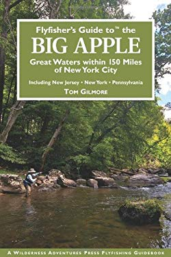 Flyfisher's Guide to the Big Apple: Great Waters Within 150 Miles of New York City: Including New Jersey, New York, Pennsylvania 9781932098839