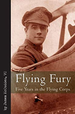 Flying Fury: Five Years in the Royal Flying Corps 9781935149101